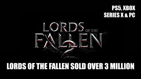 Lords of the Fallen Sold Over 3 Million Units; Sequel Full Steam Ahead