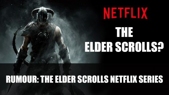 Rumour: The Elder Scrolls is Getting a Netflix Adaptation