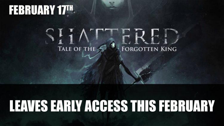 Shattered Tale of the Forgotten King Launches February 17th