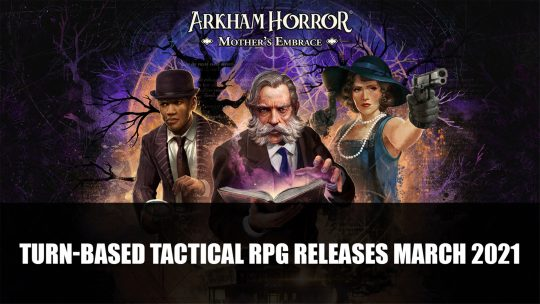 Arkham Horror: Mother's Embrace a Turn-Based Tactical RPG Releases March 2021