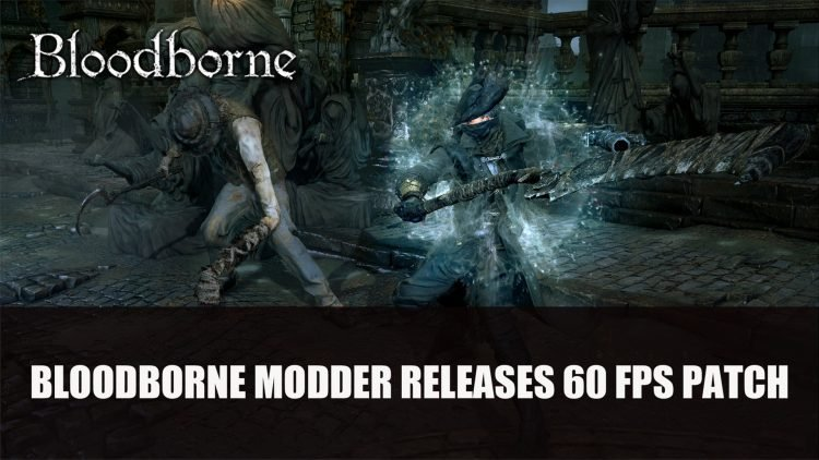 Bloodborne Modder Releases 60 FPS Patch