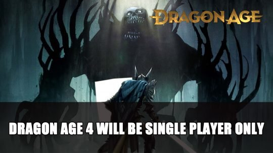 "Dragon Age 4 Will Be ""Single Player Only"" According to Recent Report"