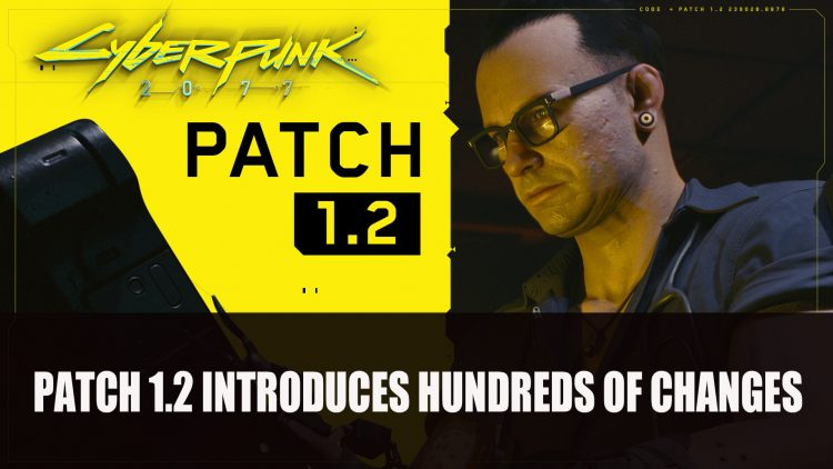 Cyberpunk 2077 Patch 1.2 Introduces Hundreds of Changes