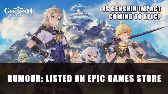 Rumour: Genshin Impact Listing Spotted on Epic Games Store