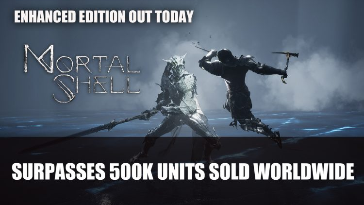 Mortal Shell Surpasses 500k Units Sold Worldwide; Enhanced Edition Now Released