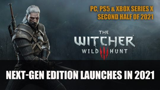 The Witcher 3: Wild Hunt Complete Edition Next-Gen Edition Launches in 2021