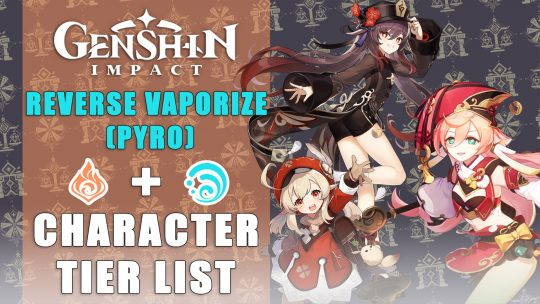 Genshin Impact Characters Tier Lists: Reverse Vaporize (Pyro)