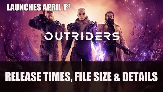 Outriders Launches April 1st – Release Times, File Size and More