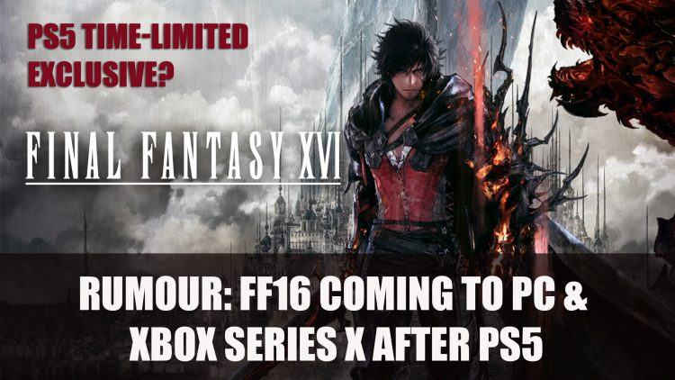 Rumour: Final Fantasy 16 Coming to PC & Xbox Series X After PS5