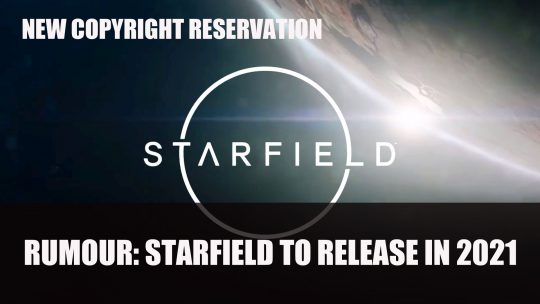 Rumour: Starfield Is Still Planned to Be Released in 2021 According to New Copyright Reservation