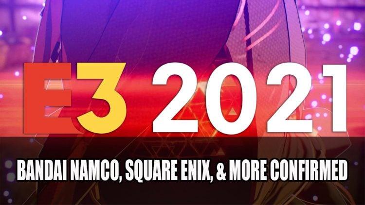 E3 2021 Lineup Announced Including Bandai Namco, Square Enix, and More