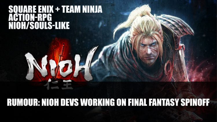 Rumour: Nioh Developer Working with Square Enix on An Action-RPG Final Fantasy Spinoff