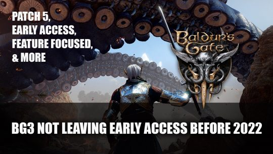 Baldur's Gate 3 Not Leaving Early Access Before 2022; Patch 5, Early Access Development and More