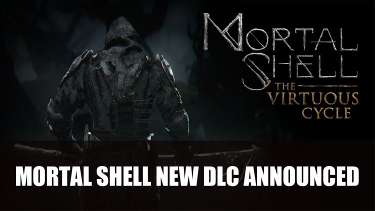 Mortal Shell: The Virtuous Cycle DLC Announced