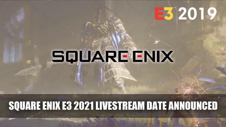 Square Enix E3 2021 Livestream Date Announced