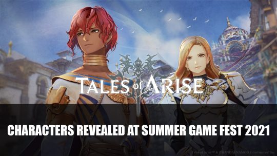 Tales of Arise Characters Revealed at Summer Game Fest 2021