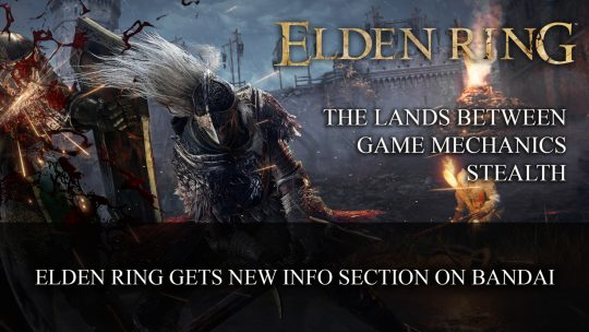 Elden Ring Gets New Info Section on Bandai Covering The Tarnished, Stealth and Gameplay Mechanics