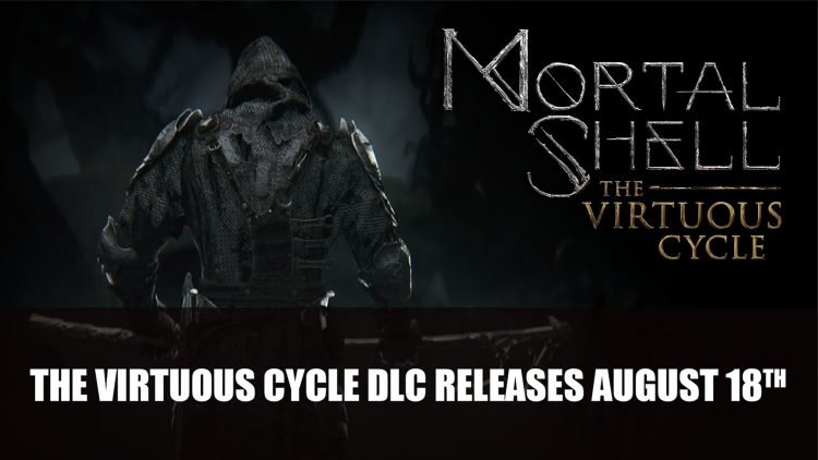 Mortal Shell DLC The Virtuous Cycle Launches August 18th; Coming to Steam Same Day