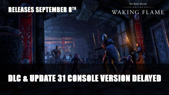 Elder Scrolls Online The Waking Flame DLC & Update 31 Delayed to September 8th for Consoles