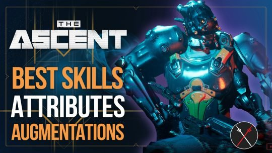 The Ascent Best Skills, Attributes And Augmentations Guide for Your Builds