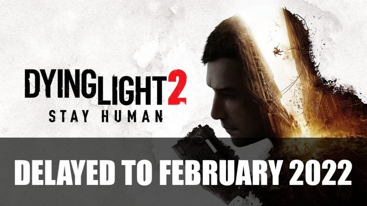Dying Light 2 Gets Delayed to February 2022