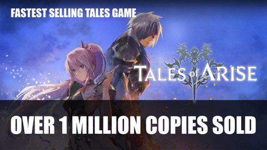 Tales of Arise Has Now Shipped Over 1 Million Copies; Fastest Selling Game in the Tales Franchise